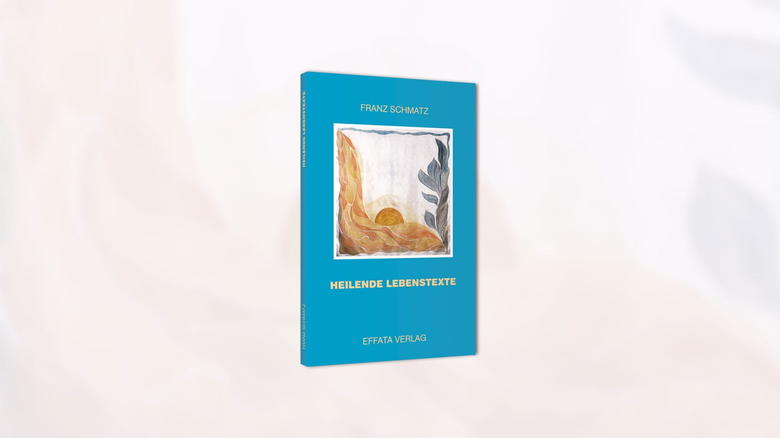 Franz Schmatz - Heilende Lebenstexte